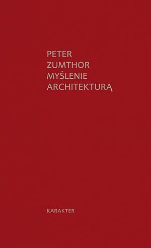 Peter Zumthor, Myślenie architekturą, wyd. Karakter