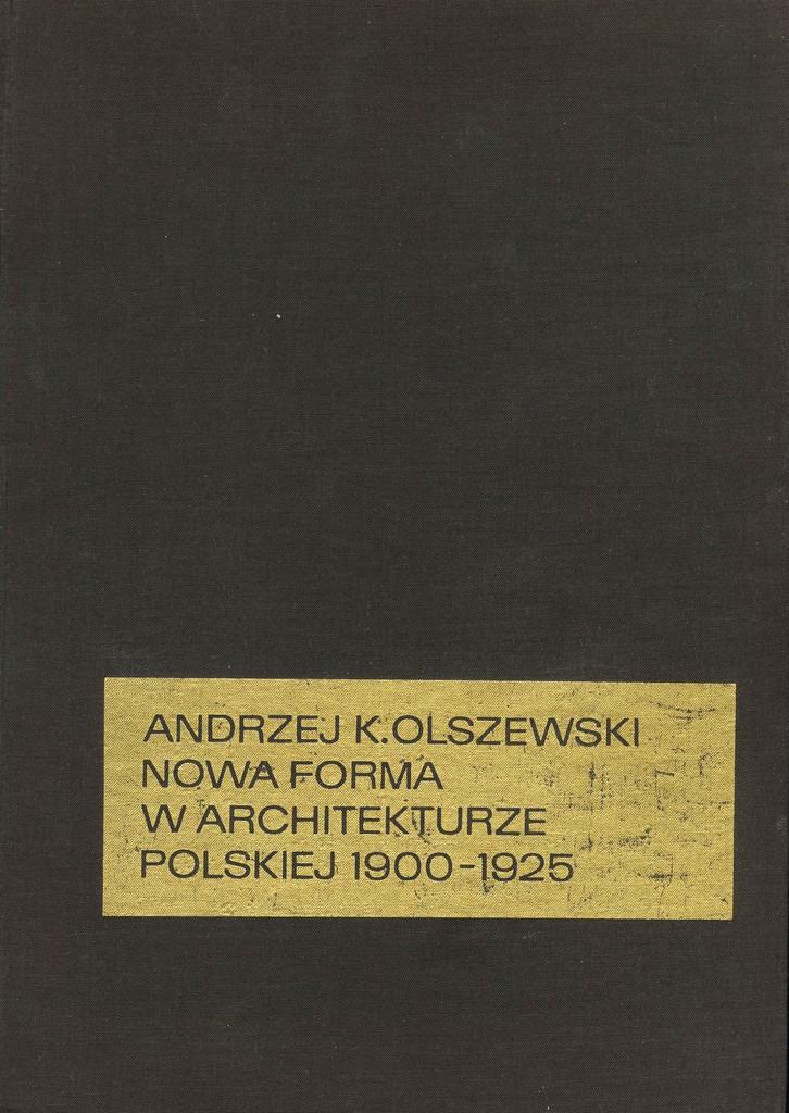 Andrzej K. Olszewski, Nowa forma w architekturze polskiej 1900-1925, Wrocław–Warszawa–Kraków 1967