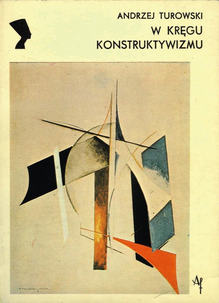 Andrzej Turowski, W kręgu konstruktywizmu, Warszawa 1979; tenże, Konstruktywizm polski: próba rekonstrukcji nurtu (1921-1934), Warszawa 1981