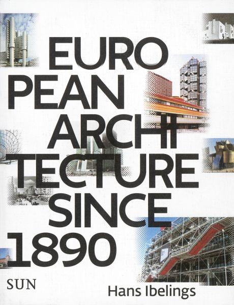Hans Ibelings, European Architecture Since 1890, SUN, Amsterdam 2011