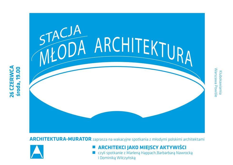 Współczesna architektura i architekci - spotkania z młodymi projektantami na spotkaniu Stacja Architektura, Warszawa Powiśle