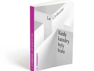 Le Corbusier w USA. Polska premiera Kiedy katedry były białe...