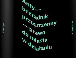 """Miejska samopomoc. """"Anty-bezradnik przestrzenny"""" recenzuje Grzegorz A. Buczek"""