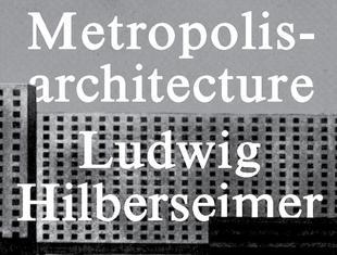 Ludwig Hilberseimer. Architektura metropolis