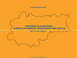 Krzysztof Bojanowski, Strategia dla Krakowa – koncepcja rozwoju przestrzeni publicznych. Monolog o polskiej urbanistyce, Wydawnictwo Politechniki Krakowskiej 2013
