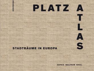 Platzatlas. Stadträume in Europa, pod redakcją Sophie Wolfrum