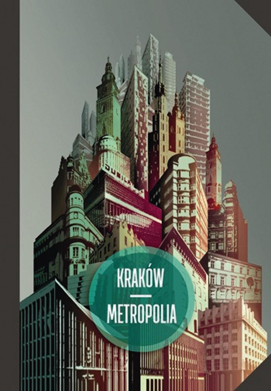 Kraków – metropolia. W 25. rocznicę narodzin samorządu terytorialnego w III Rzeczypospolitej
