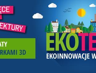 """""""Ekoteka"""" czyli ekoinnowacje w mieście. Warsztaty architektoniczne dla dzieci"""