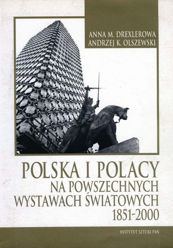 Anna M. Drexlerowa, Andrzej K. Olszewski, Polska i Polacy na Powszechnych Wystawach Światowych 1851-2000, Warszawa 2005