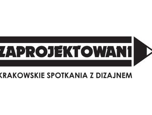 Zaprojektowani – Krakowskie Spotkania z Dizajnem