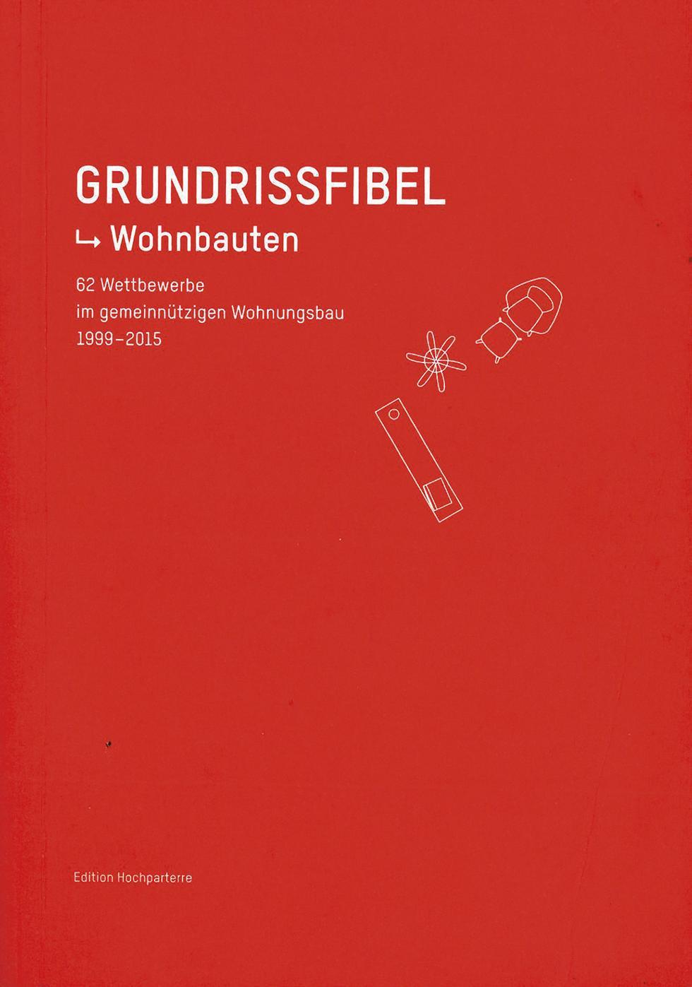 Grundrissfibel – Wohnbauten: 62 Wettbewerbe im gemeinnützigen Wohnungsbau 1999–2015