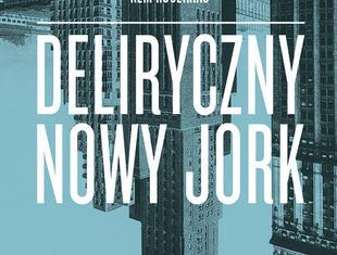 Deliryczny Nowy Jork. Retroaktywny manifest dla Manhattanu