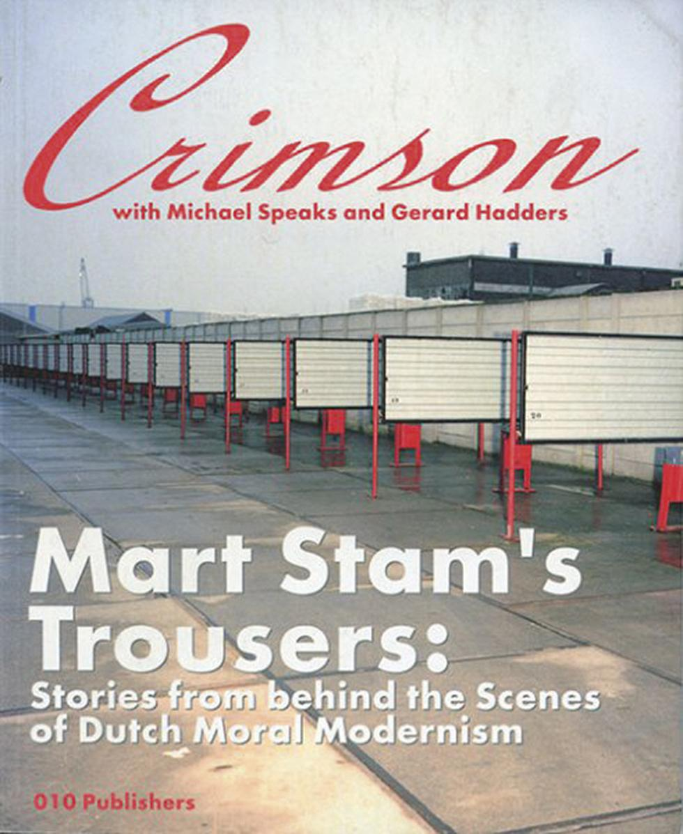 Mart Stam's Trousers. Stories From Behind the Scenes of Dutch Moral Modernism