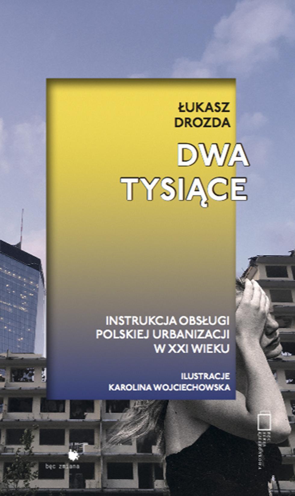 Dwa tysiące. Instrukcja obsługi polskiej urbanizacji w XXI wieku