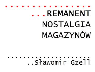 Remanenty Sławomira Gzella – wystawa