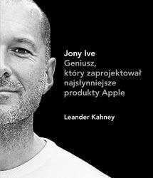 Johny Ive. Geniusz, który zaprojektował najsłynniejsze produkty Apple
