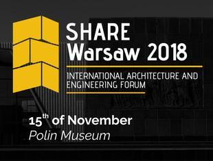 SHARE WARSAW 2018: Międzynarodowe Forum Architektury i Inżynierii
