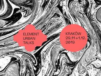 Element Urban Talks 2019. Architekci wobec wyzwań świata