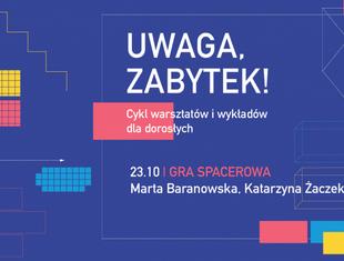 Uwaga, zabytek! Gra spacerowa i kolejne warsztaty w Warszawie