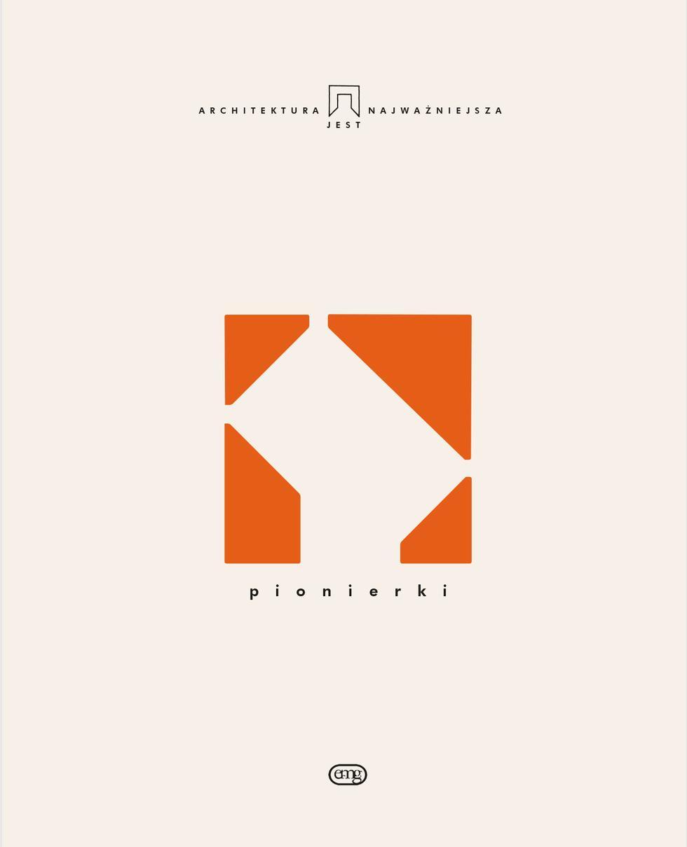 Pionierki: kolejny zbiór esejów o prekursorkach architektury w Polsce