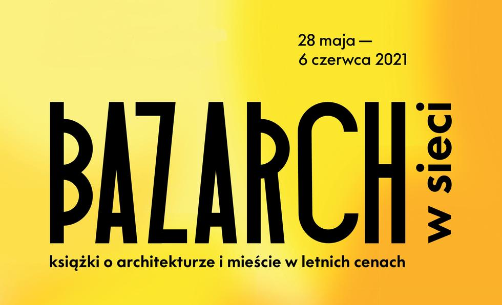 BAZARCH* w sieci 2021: kolejna edycja targów książki o architekturze