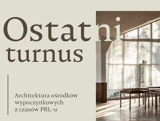 Ostatni turnus. Architektura ośrodków wypoczynkowych z czasów PRL-u
