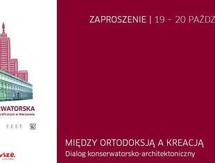 MIĘDZY ORTODOKSJĄ A KREACJĄ. Dialog konserwatorsko-architektoniczny. 19 – 20 października 2011 Warszawa