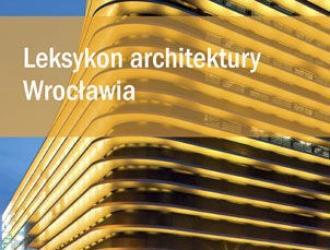 Leksykon architektury Wrocławia. Tysiąc stron o najważniejszych budynkach i etapach rozwoju miasta